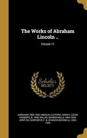 Bog, hardback The Works of Abraham Lincoln ..; Volume 11 af Abraham 1809-1865 Lincoln