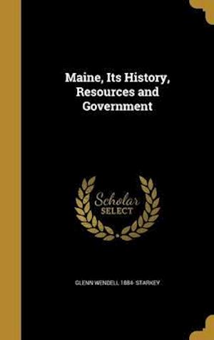 Bog, hardback Maine, Its History, Resources and Government af Glenn Wendell 1884- Starkey