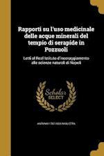 Rapporti Su L'Uso Medicinale Delle Acque Minerali del Tempio Di Serapide in Pozzuoli af Antonio 1767-1826 Miglietta