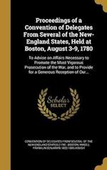 Proceedings of a Convention of Delegates from Several of the New-England States, Held at Boston, August 3-9, 1780