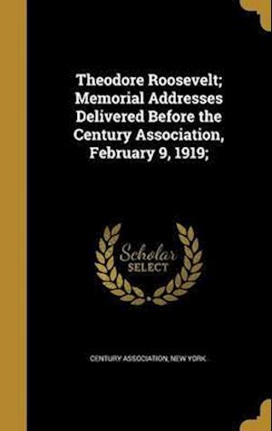 Bog, hardback Theodore Roosevelt; Memorial Addresses Delivered Before the Century Association, February 9, 1919;