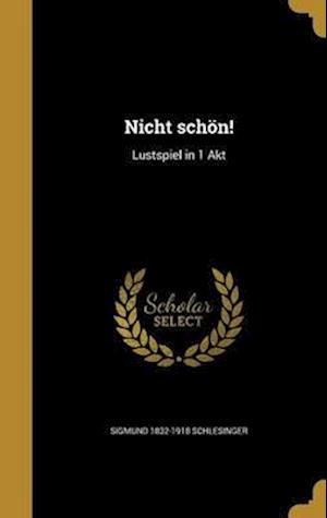 Bog, hardback Nicht Schon! af Sigmund 1832-1918 Schlesinger