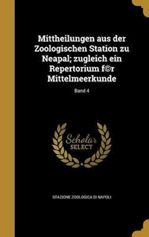 Bog, hardback Mittheilungen Aus Der Zoologischen Station Zu Neapal; Zugleich Ein Repertorium F(c)R Mittelmeerkunde; Band 4