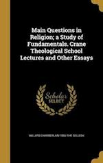 Main Questions in Religion; A Study of Fundamentals. Crane Theological School Lectures and Other Essays af Willard Chamberlain 1856-1941 Selleck
