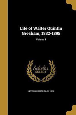 Bog, paperback Life of Walter Quintin Gresham, 1832-1895; Volume 1