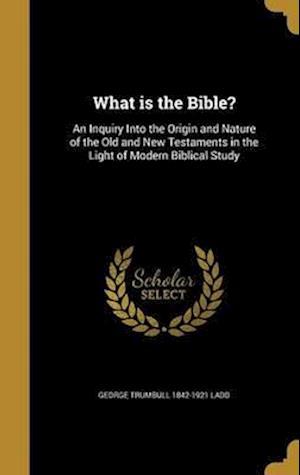 Bog, hardback What Is the Bible? af George Trumbull 1842-1921 Ladd