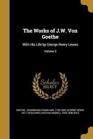 Bog, paperback The Works of J.W. Von Goethe af George Henry 1817-1878 Lewes, Nathan Haskell 1852-1935 Dole