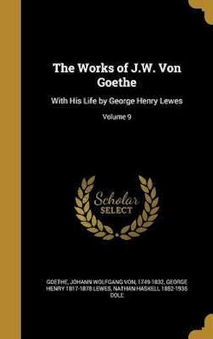 Bog, hardback The Works of J.W. Von Goethe af George Henry 1817-1878 Lewes, Nathan Haskell 1852-1935 Dole
