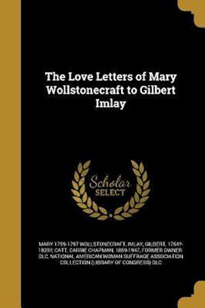 Bog, paperback The Love Letters of Mary Wollstonecraft to Gilbert Imlay af Mary 1759-1797 Wollstonecraft