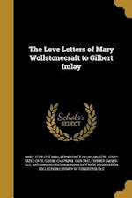 The Love Letters of Mary Wollstonecraft to Gilbert Imlay af Mary 1759-1797 Wollstonecraft