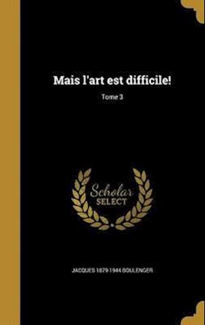 Bog, hardback Mais L'Art Est Difficile!; Tome 3 af Jacques 1879-1944 Boulenger