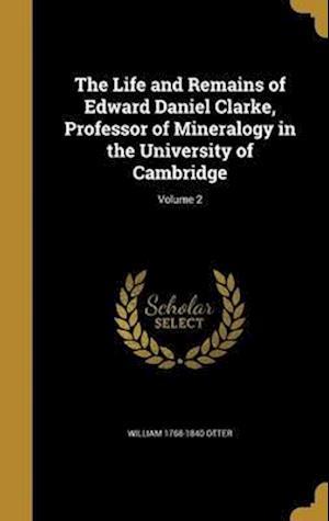 Bog, hardback The Life and Remains of Edward Daniel Clarke, Professor of Mineralogy in the University of Cambridge; Volume 2 af William 1768-1840 Otter