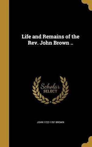 Bog, hardback Life and Remains of the REV. John Brown .. af John 1722-1787 Brown