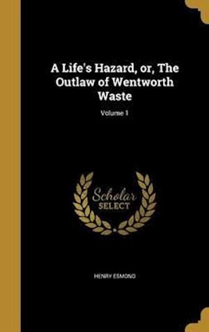 Bog, hardback A Life's Hazard, Or, the Outlaw of Wentworth Waste; Volume 1 af Henry Esmond