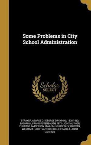 Bog, hardback Some Problems in City School Administration af Ellwood Patterson 1868-1941 Cubberley