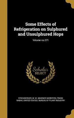 Bog, hardback Some Effects of Refrigeration on Sulphured and Unsulphured Hops; Volume No.271 af Frank Rabak