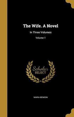 Bog, hardback The Wife. a Novel af Maria Benson