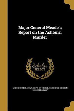 Bog, paperback Major General Meade's Report on the Ashburn Murder af George Gordon 1815-1872 Meade