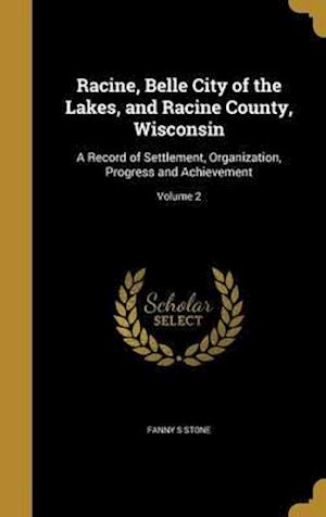 Bog, hardback Racine, Belle City of the Lakes, and Racine County, Wisconsin af Fanny S. Stone