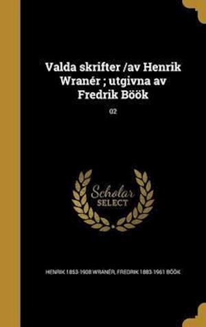 Bog, hardback Valda Skrifter /AV Henrik Wraner; Utgivna AV Fredrik Book; 02 af Henrik 1853-1908 Wraner, Fredrik 1883-1961 Book