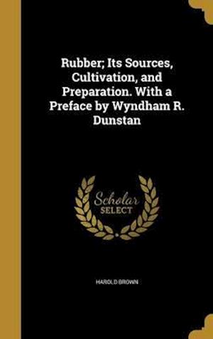 Bog, hardback Rubber; Its Sources, Cultivation, and Preparation. with a Preface by Wyndham R. Dunstan af Harold Brown