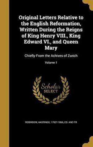 Bog, hardback Original Letters Relative to the English Reformation, Written During the Reigns of King Henry VIII., King Edward VI., and Queen Mary