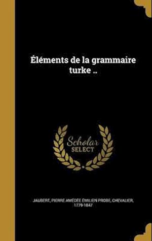 Bog, hardback Elements de La Grammaire Turke ..