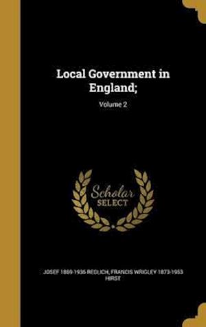 Bog, hardback Local Government in England;; Volume 2 af Josef 1869-1936 Redlich, Francis Wrigley 1873-1953 Hirst