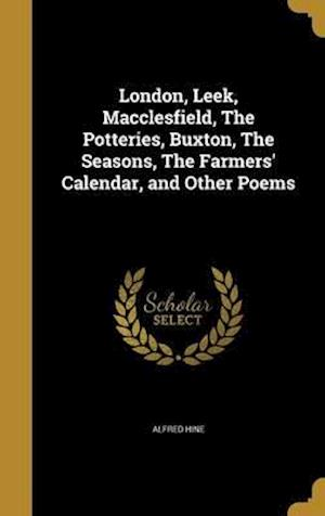 Bog, hardback London, Leek, Macclesfield, the Potteries, Buxton, the Seasons, the Farmers' Calendar, and Other Poems af Alfred Hine