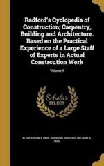 Radford's Cyclopedia of Construction; Carpentry, Building and Architecture. Based on the Practical Experience of a Large Staff of Experts in Actual Co af Alfred Sidney 1860- Johnson