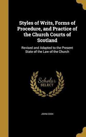 Bog, hardback Styles of Writs, Forms of Procedure, and Practice of the Church Courts of Scotland af John Cook
