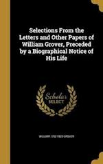 Selections from the Letters and Other Papers of William Grover, Preceded by a Biographical Notice of His Life af William 1752-1825 Grover