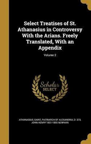 Bog, hardback Select Treatises of St. Athanasius in Controversy with the Arians. Freely Translated, with an Appendix; Volume 2 af John Henry 1801-1890 Newman