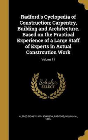 Bog, hardback Radford's Cyclopedia of Construction; Carpentry, Building and Architecture. Based on the Practical Experience of a Large Staff of Experts in Actual Co af Alfred Sidney 1860- Johnson