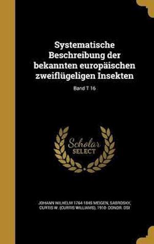 Bog, hardback Systematische Beschreibung Der Bekannten Europaischen Zweiflugeligen Insekten; Band T 16 af Johann Wilhelm 1764-1845 Meigen