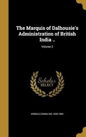 Bog, hardback The Marquis of Dalhousie's Administration of British India ..; Volume 2