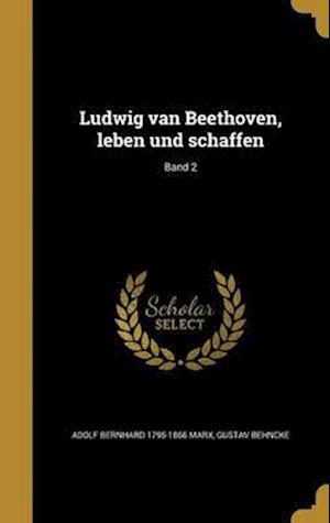 Bog, hardback Ludwig Van Beethoven, Leben Und Schaffen; Band 2 af Gustav Behncke, Adolf Bernhard 1795-1866 Marx