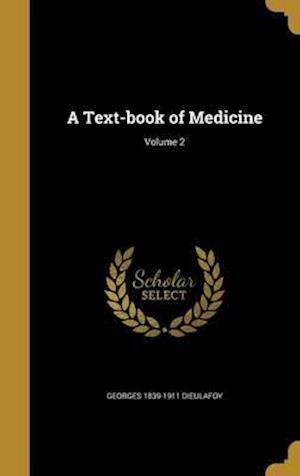 Bog, hardback A Text-Book of Medicine; Volume 2 af Georges 1839-1911 Dieulafoy