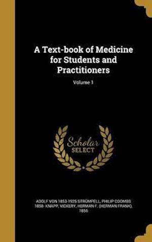 Bog, hardback A Text-Book of Medicine for Students and Practitioners; Volume 1 af Adolf Von 1853-1925 Strumpell, Philip Coombs 1858- Knapp