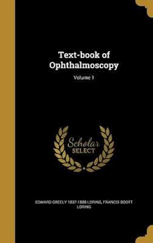 Bog, hardback Text-Book of Ophthalmoscopy; Volume 1 af Francis Boott Loring, Edward Greely 1837-1888 Loring