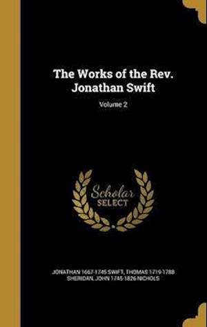 Bog, hardback The Works of the REV. Jonathan Swift; Volume 2 af Jonathan 1667-1745 Swift, Thomas 1719-1788 Sheridan, John 1745-1826 Nichols