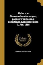 Ueber Die Sinneswahrnehmungen; Populare Vorlesung, Gehalten in Konigsberg Den 7. Jan. 1868 af Ernst Von 1832-1910 Leyden