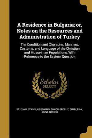 Bog, paperback A Residence in Bulgaria; Or, Notes on the Resources and Administration of Turkey