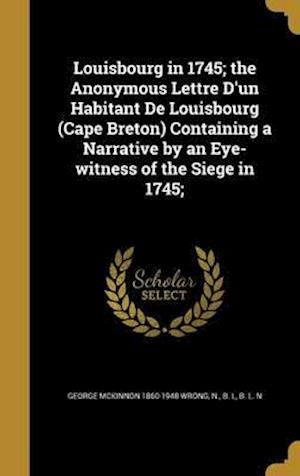 Bog, hardback Louisbourg in 1745; The Anonymous Lettre D'Un Habitant de Louisbourg (Cape Breton) Containing a Narrative by an Eye-Witness of the Siege in 1745; af George McKinnon 1860-1948 Wrong