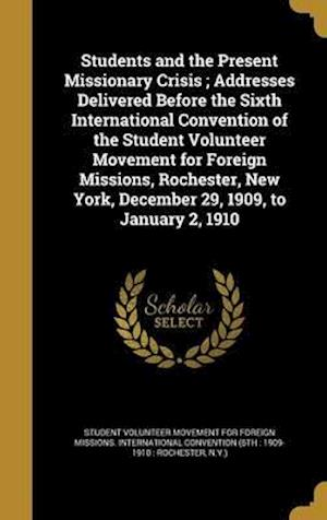 Bog, hardback Students and the Present Missionary Crisis; Addresses Delivered Before the Sixth International Convention of the Student Volunteer Movement for Foreig