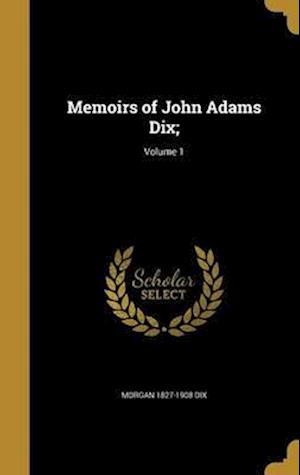 Bog, hardback Memoirs of John Adams Dix;; Volume 1 af Morgan 1827-1908 Dix