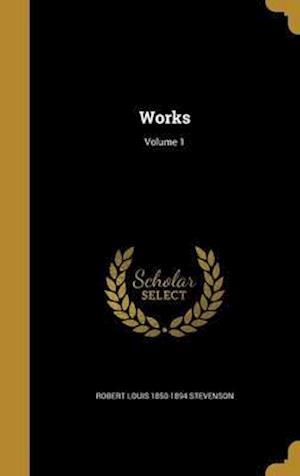 Bog, hardback Works; Volume 1 af Robert Louis 1850-1894 Stevenson