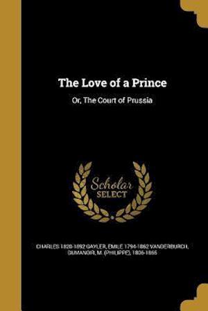 Bog, paperback The Love of a Prince af Emile 1794-1862 Vanderburch, Charles 1820-1892 Gayler
