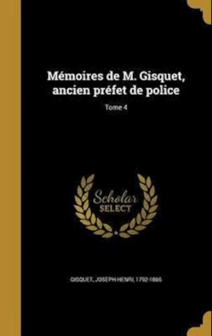 Bog, hardback Memoires de M. Gisquet, Ancien Prefet de Police; Tome 4