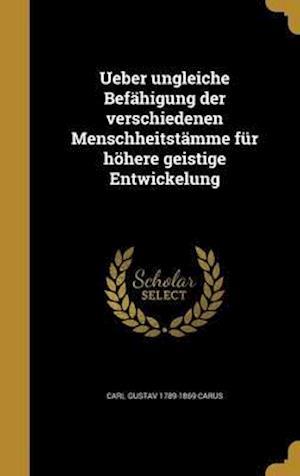 Bog, hardback Ueber Ungleiche Befahigung Der Verschiedenen Menschheitstamme Fur Hohere Geistige Entwickelung af Carl Gustav 1789-1869 Carus